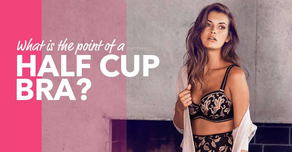 what is the point of a half cup bra